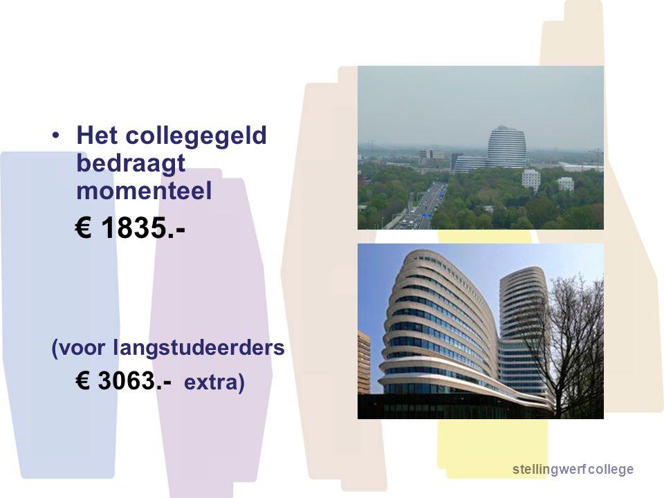 stellingwerf college •Het collegegeld bedraagt momenteel € 1835.- (voor langstudeerders € 3063.- extra)