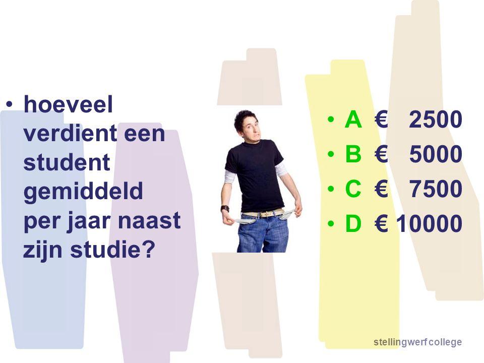 •hoeveel verdient een student gemiddeld per jaar naast zijn studie? •A€ 2500 •B€ 5000 •C€ 7500 •D€ 10000