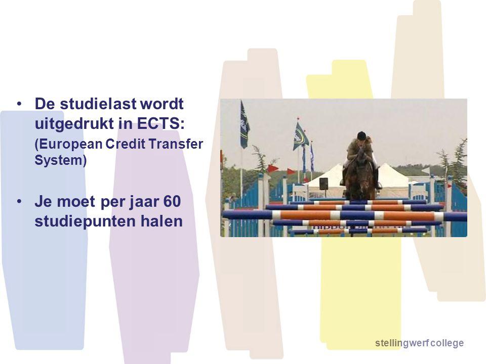 stellingwerf college •De studielast wordt uitgedrukt in ECTS: (European Credit Transfer System) •Je moet per jaar 60 studiepunten halen