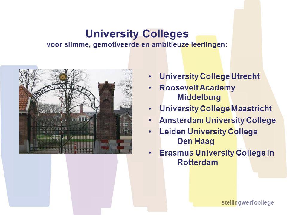 University Colleges voor slimme, gemotiveerde en ambitieuze leerlingen: •University College Utrecht •Roosevelt Academy Middelburg •University College