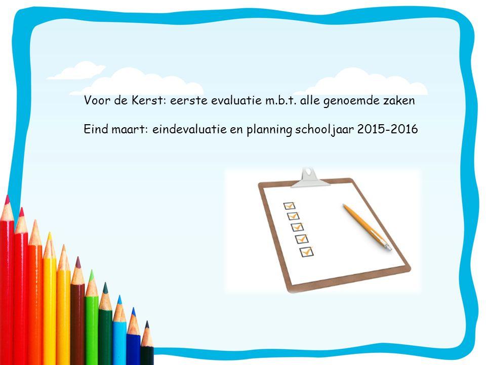 Voor de Kerst: eerste evaluatie m.b.t. alle genoemde zaken Eind maart: eindevaluatie en planning schooljaar 2015-2016