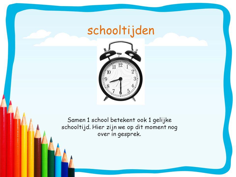 schooltijden Samen 1 school betekent ook 1 gelijke schooltijd. Hier zijn we op dit moment nog over in gesprek.