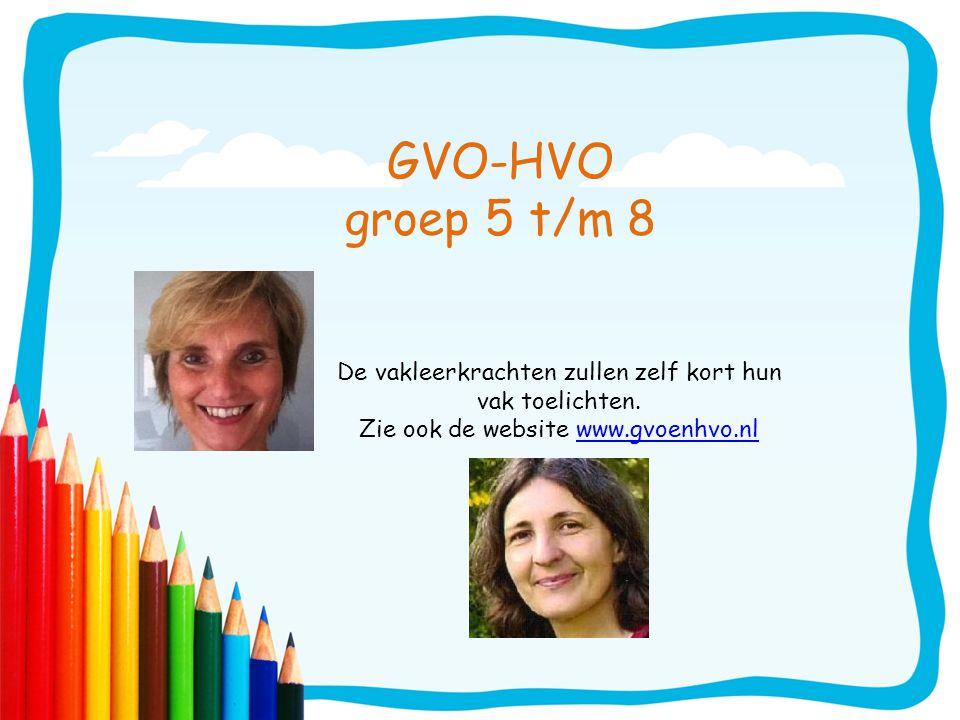 GVO-HVO groep 5 t/m 8 De vakleerkrachten zullen zelf kort hun vak toelichten. Zie ook de website www.gvoenhvo.nlwww.gvoenhvo.nl