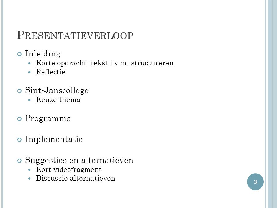 P RESENTATIEVERLOOP Inleiding  Korte opdracht: tekst i.v.m. structureren  Reflectie Sint-Janscollege  Keuze thema Programma Implementatie Suggestie