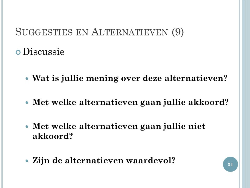 S UGGESTIES EN A LTERNATIEVEN (9) Discussie  Wat is jullie mening over deze alternatieven.