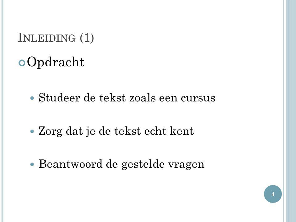 I NLEIDING (1) Opdracht  Studeer de tekst zoals een cursus  Zorg dat je de tekst echt kent  Beantwoord de gestelde vragen 4