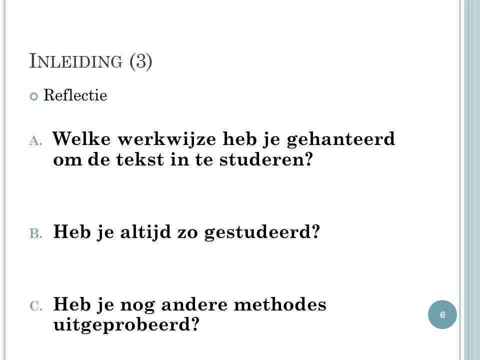 I NLEIDING (3) Reflectie A. Welke werkwijze heb je gehanteerd om de tekst in te studeren? B. Heb je altijd zo gestudeerd? C. Heb je nog andere methode