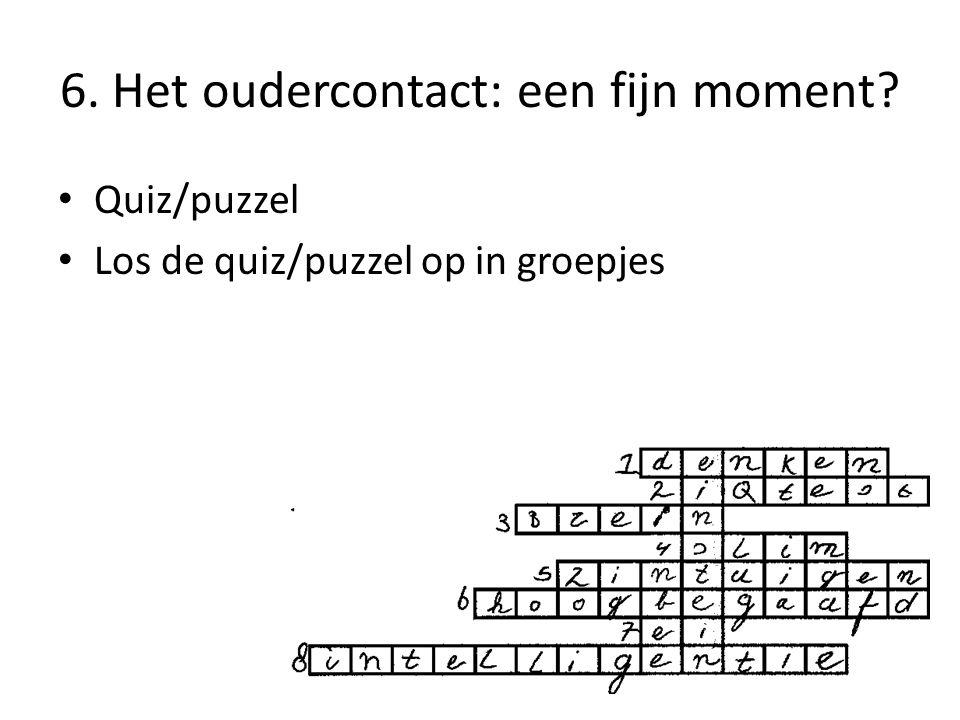 6. Het oudercontact: een fijn moment? • Quiz/puzzel • Los de quiz/puzzel op in groepjes