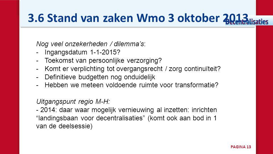 3.6 Stand van zaken Wmo 3 oktober 2013 Nog veel onzekerheden / dilemma's: -Ingangsdatum 1-1-2015? -Toekomst van persoonlijke verzorging? -Komt er verp