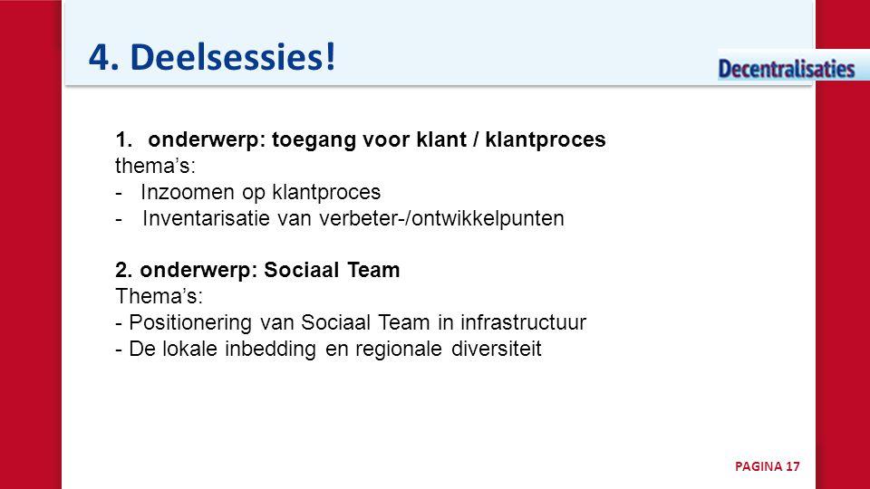4. Deelsessies! 1.onderwerp: toegang voor klant / klantproces thema's: - Inzoomen op klantproces -Inventarisatie van verbeter-/ontwikkelpunten 2. onde