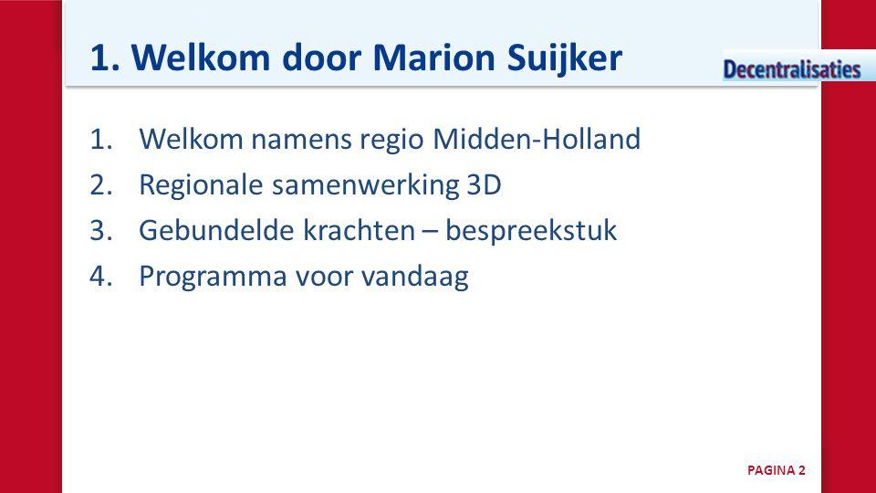 1. Welkom door Marion Suijker 1.Welkom namens regio Midden-Holland 2.Regionale samenwerking 3D 3.Gebundelde krachten – bespreekstuk 4.Programma voor v