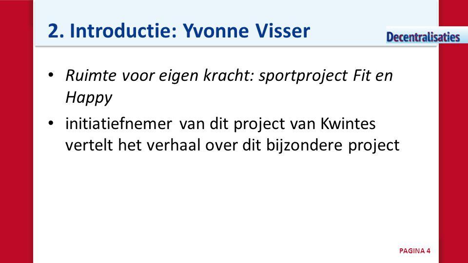 2. Introductie: Yvonne Visser • Ruimte voor eigen kracht: sportproject Fit en Happy • initiatiefnemer van dit project van Kwintes vertelt het verhaal