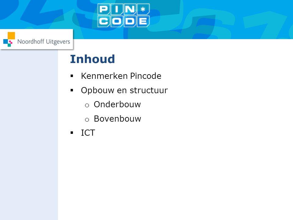  Kenmerken Pincode  Opbouw en structuur o Onderbouw o Bovenbouw  ICT Inhoud
