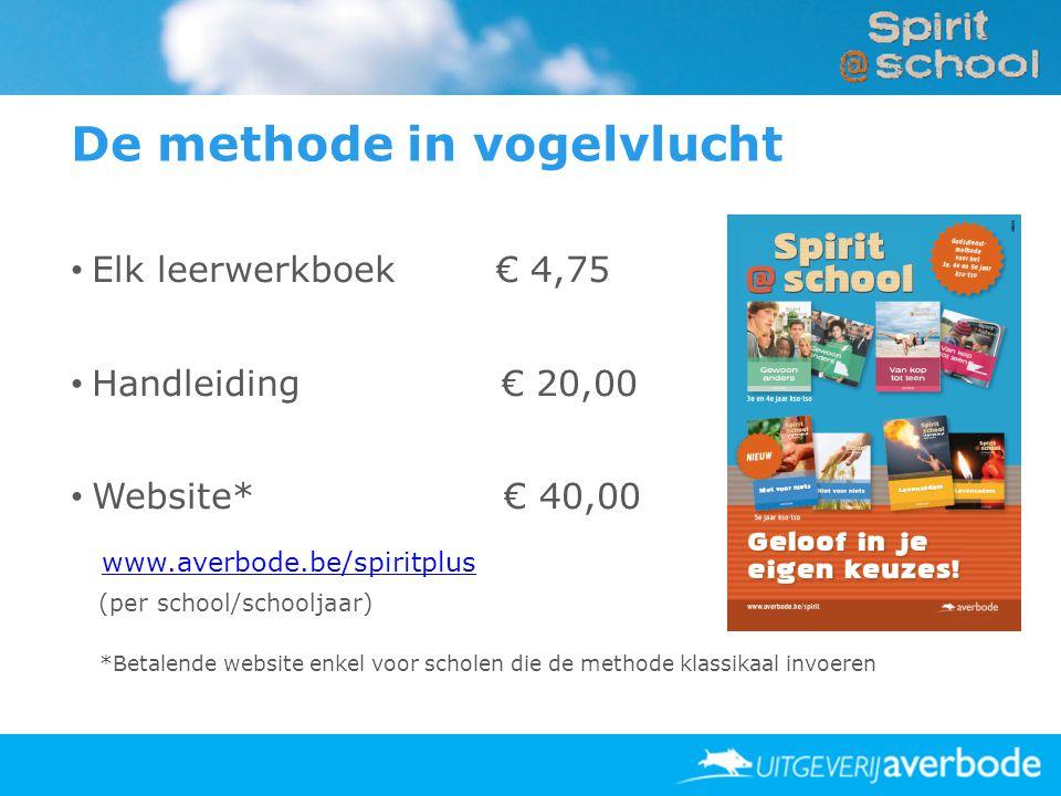 De methode in vogelvlucht • Elk leerwerkboek € 4,75 • Handleiding € 20,00 • Website* € 40,00 www.averbode.be/spiritplus (per school/schooljaar) *Betalende website enkel voor scholen die de methode klassikaal invoeren