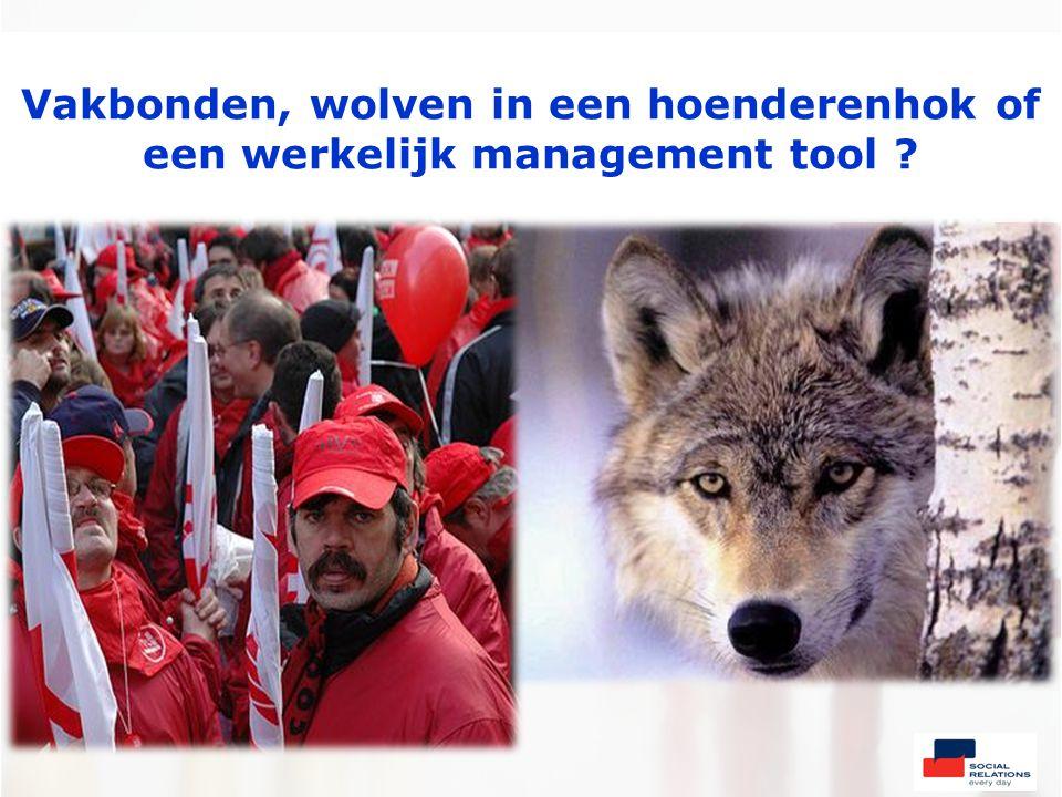 Vakbonden, wolven in een hoenderenhok of een werkelijk management tool
