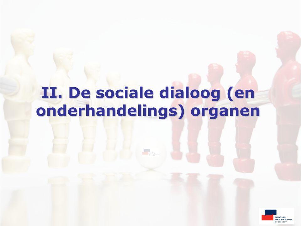 II. De sociale dialoog (en onderhandelings) organen