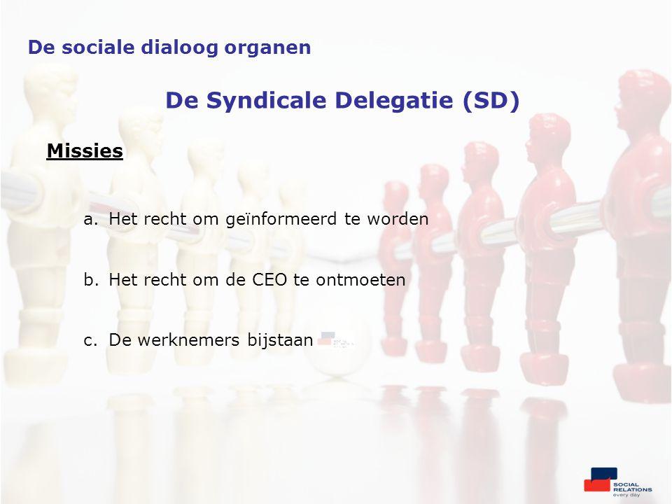Missies a.Het recht om geïnformeerd te worden b.Het recht om de CEO te ontmoeten c.De werknemers bijstaan De sociale dialoog organen De Syndicale Delegatie (SD)