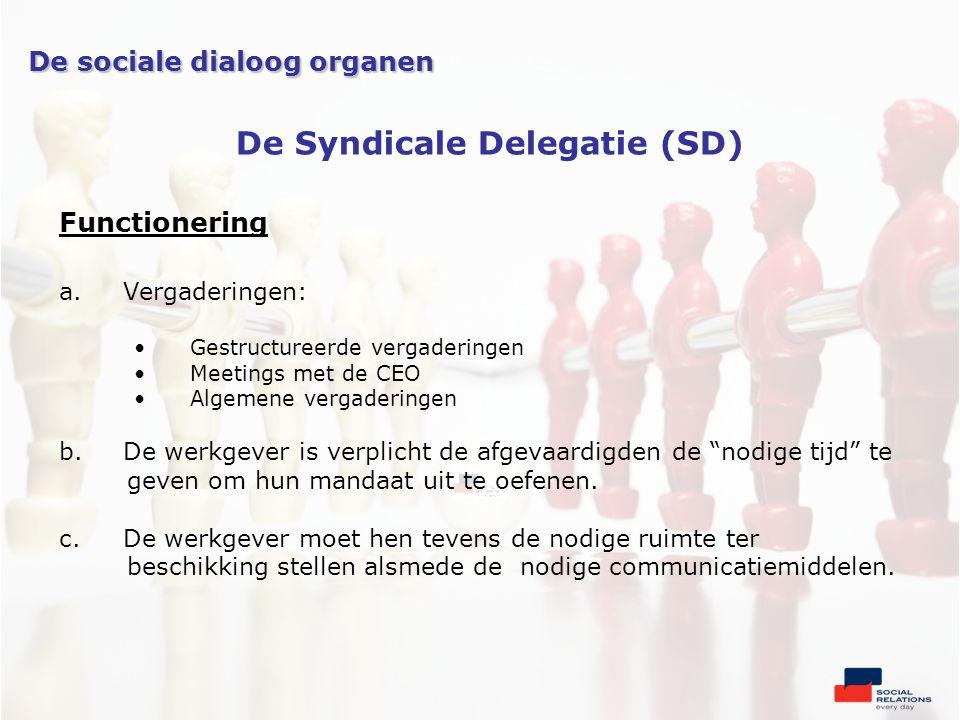 Functionering a.Vergaderingen: •Gestructureerde vergaderingen •Meetings met de CEO •Algemene vergaderingen b.De werkgever is verplicht de afgevaardigden de nodige tijd te geven om hun mandaat uit te oefenen.