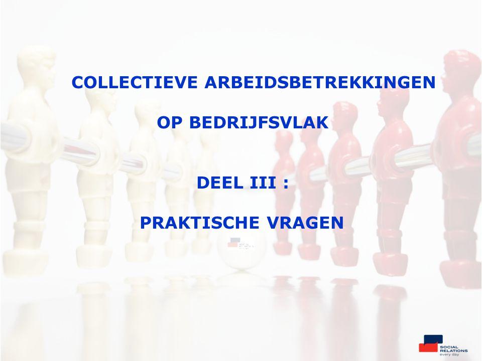 COLLECTIEVE ARBEIDSBETREKKINGEN OP BEDRIJFSVLAK DEEL III : PRAKTISCHE VRAGEN