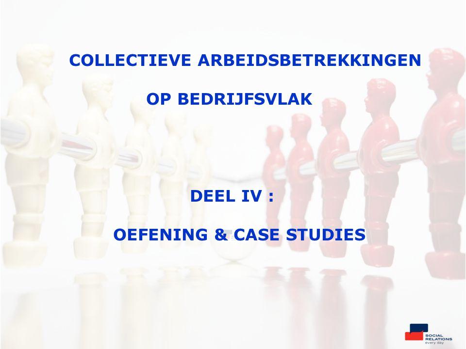 COLLECTIEVE ARBEIDSBETREKKINGEN OP BEDRIJFSVLAK DEEL IV : OEFENING & CASE STUDIES