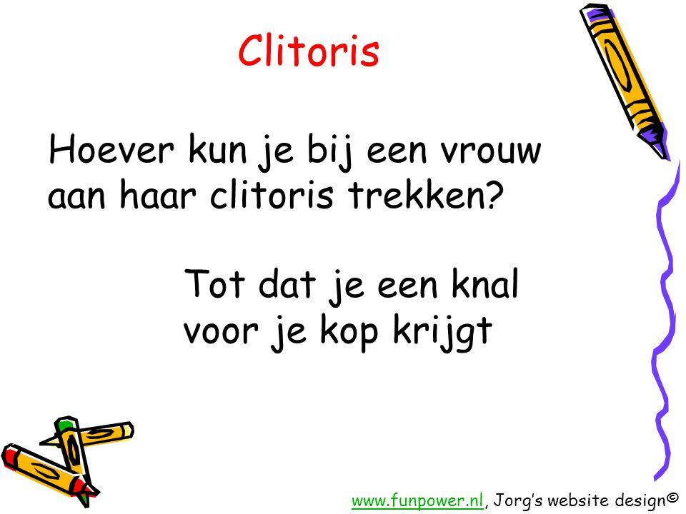 Clitoris Hoever kun je bij een vrouw aan haar clitoris trekken? Tot dat je een knal voor je kop krijgt www.funpower.nlwww.funpower.nl, Jorg's website