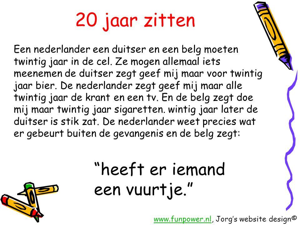 20 jaar zitten Een nederlander een duitser en een belg moeten twintig jaar in de cel. Ze mogen allemaal iets meenemen de duitser zegt geef mij maar vo