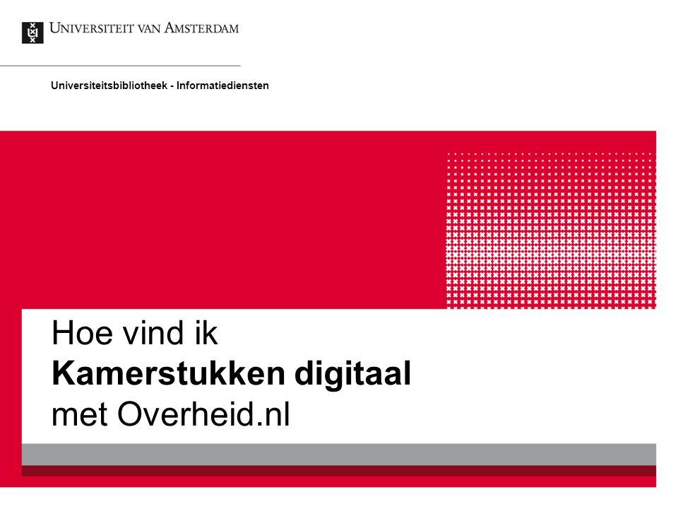 Hoe vind ik Kamerstukken digitaal met Overheid.nl Universiteitsbibliotheek - Informatiediensten