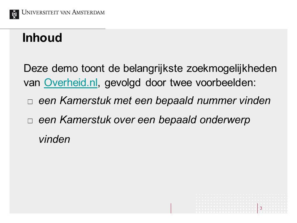 3 Inhoud Deze demo toont de belangrijkste zoekmogelijkheden van Overheid.nl, gevolgd door twee voorbeelden:Overheid.nl  een Kamerstuk met een bepaald nummer vinden  een Kamerstuk over een bepaald onderwerp vinden
