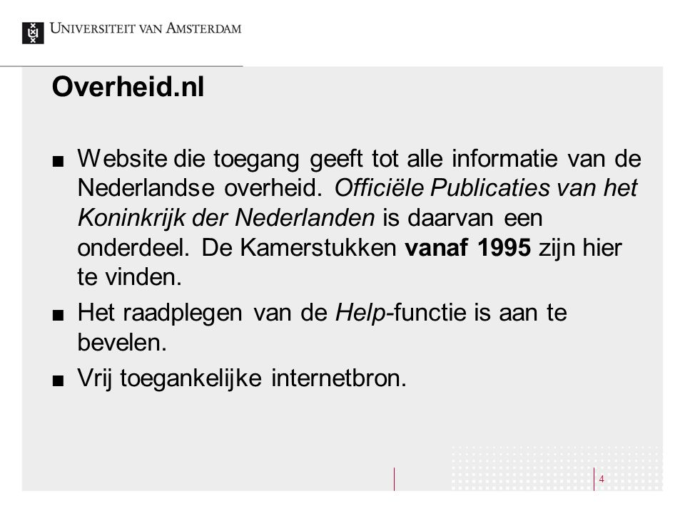 4 Overheid.nl Website die toegang geeft tot alle informatie van de Nederlandse overheid. Officiële Publicaties van het Koninkrijk der Nederlanden is d