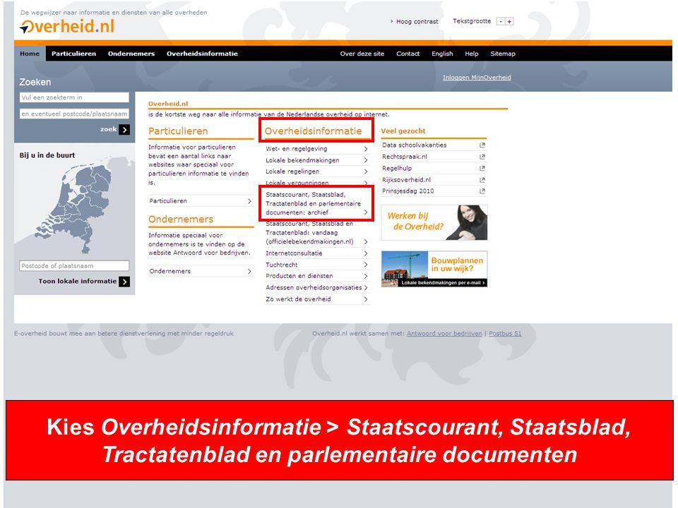 5 Kies Overheidsinformatie > Staatscourant, Staatsblad, Tractatenblad en parlementaire documenten