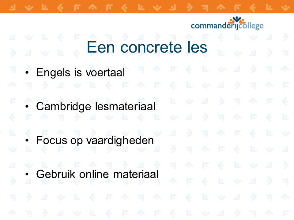 Een concrete les •Engels is voertaal •Cambridge lesmateriaal •Focus op vaardigheden •Gebruik online materiaal