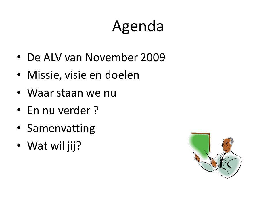 Agenda • De ALV van November 2009 • Missie, visie en doelen • Waar staan we nu • En nu verder .