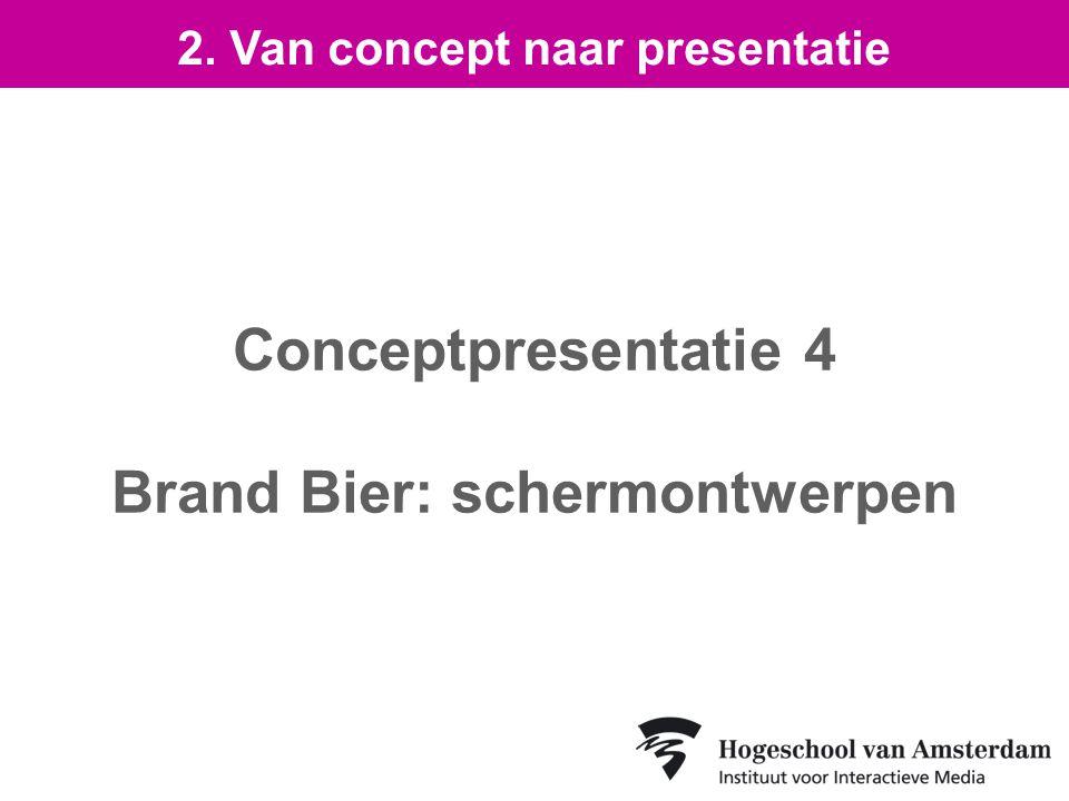 Conceptpresentatie 4 Brand Bier: schermontwerpen 2. Van concept naar presentatie