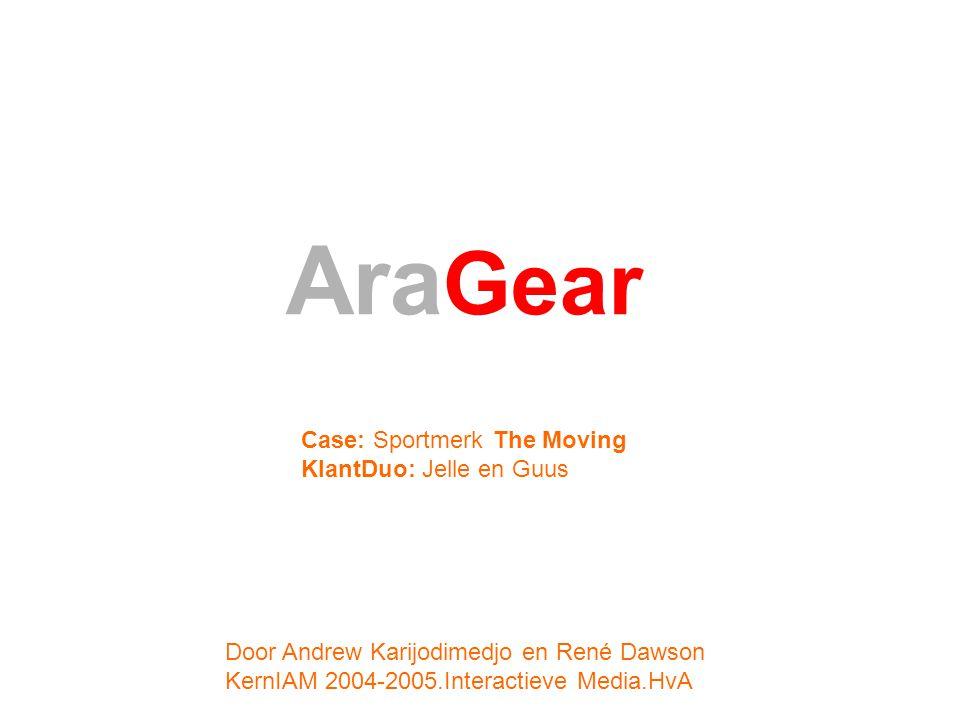Ara Gear Door Andrew Karijodimedjo en René Dawson KernIAM 2004-2005.Interactieve Media.HvA Case: SportmerkThe Moving KlantDuo: Jelle en Guus