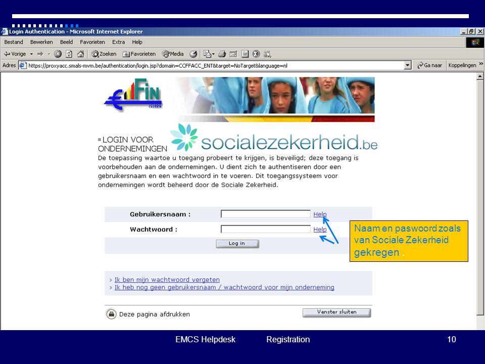 EMCS Helpdesk Registration10 Naam en paswoord zoals van Sociale Zekerheid gekregen.