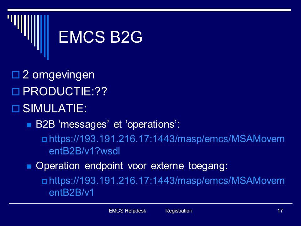 EMCS Helpdesk Registration17 EMCS B2G  2 omgevingen  PRODUCTIE:??  SIMULATIE:  B2B 'messages' et 'operations':  https://193.191.216.17:1443/masp/