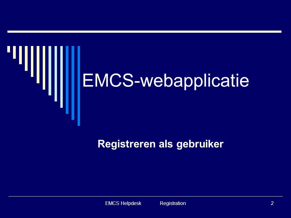EMCS Helpdesk Registration3 EMCS-webapplicatie  1 e stap : registreren op de website van de Sociale Zekerheid voor het bekomen van eenlogin en paswoord  Taak van de lokale beheerder van de firma  Zie http://plda.fgov.be/fr/pldahttp://plda.fgov.be/fr/plda <Registratie  Meer info?: contacteer Sociale Zekerheid: Tel: 02/5115151
