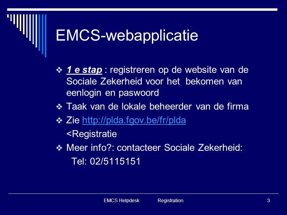 EMCS Helpdesk Registration3 EMCS-webapplicatie  1 e stap : registreren op de website van de Sociale Zekerheid voor het bekomen van eenlogin en paswoo