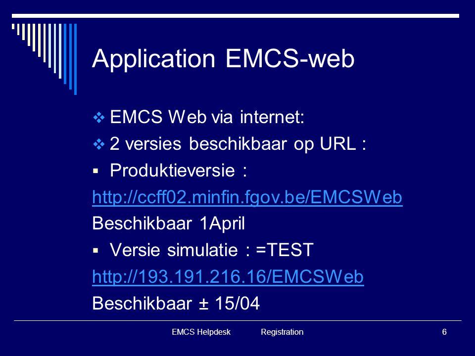 EMCS Helpdesk Registration6 Application EMCS-web  EMCS Web via internet:  2 versies beschikbaar op URL :  Produktieversie : http://ccff02.minfin.fg