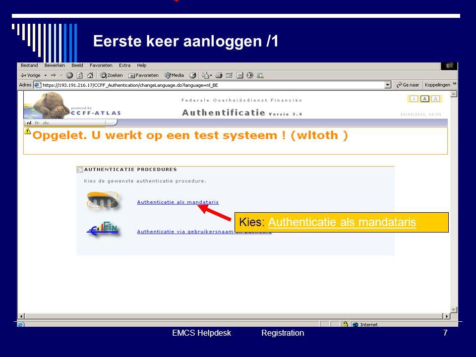 EMCS Helpdesk Registration7 Kies: Autheticatie als mandataris Eerste keer aanloggen /1 Kies: Authenticatie als mandataris