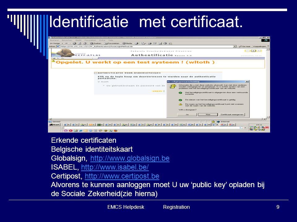 EMCS Helpdesk Registration9 Identificatie met certificaat. Erkende certificaten Belgische identiteitskaart Globalsign, http://www.globalsign.behttp://