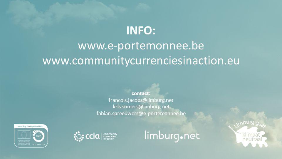 INFO: www.e-portemonnee.be www.communitycurrenciesinaction.eu contact: francois.jacobs@limburg.net kris.somers@limburg.net fabian.spreeuwers@e-portemonnee.be