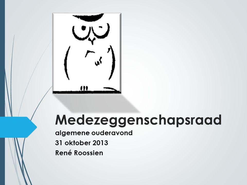 Medezeggenschapsraad algemene ouderavond 31 oktober 2013 René Roossien