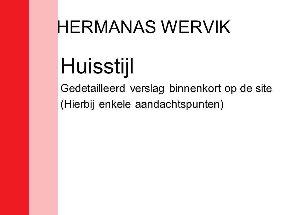 HERMANAS WERVIK Huisstijl Gedetailleerd verslag binnenkort op de site (Hierbij enkele aandachtspunten)