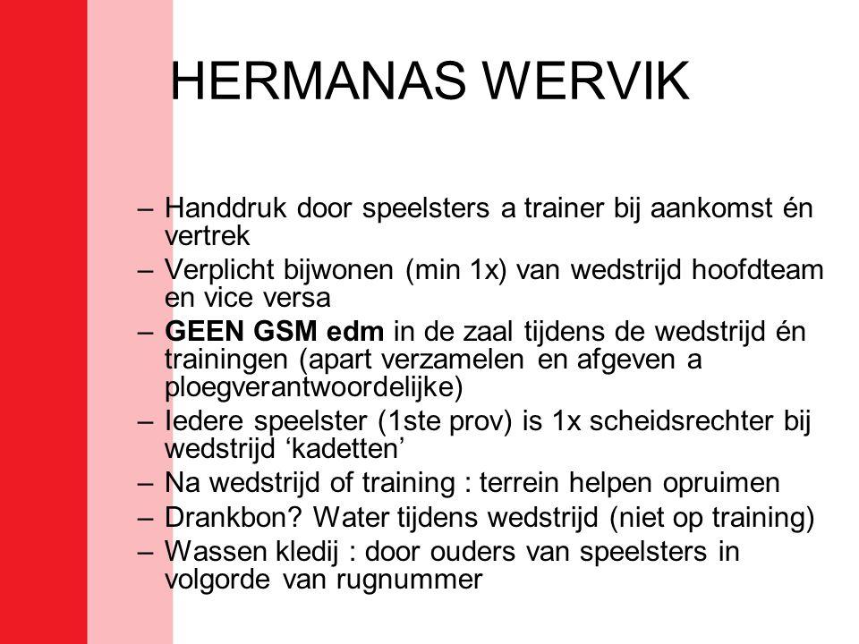 HERMANAS WERVIK –Handdruk door speelsters a trainer bij aankomst én vertrek –Verplicht bijwonen (min 1x) van wedstrijd hoofdteam en vice versa –GEEN G