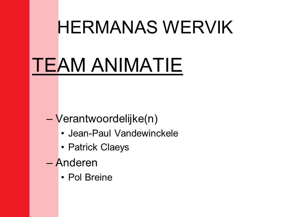 HERMANAS WERVIK TEAM ANIMATIE –Verantwoordelijke(n) •Jean-Paul Vandewinckele •Patrick Claeys –Anderen •Pol Breine