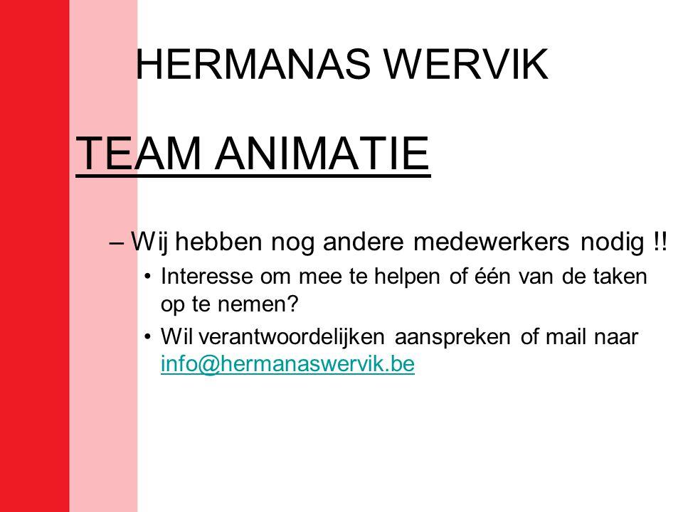 HERMANAS WERVIK TEAM ANIMATIE –Wij hebben nog andere medewerkers nodig !! •Interesse om mee te helpen of één van de taken op te nemen? •Wil verantwoor