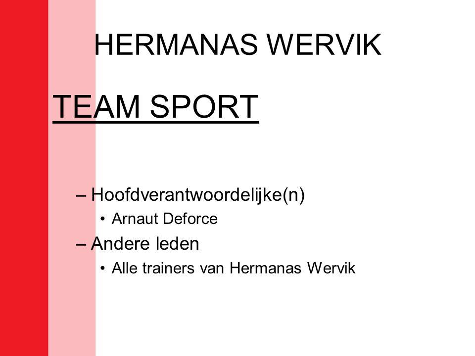 HERMANAS WERVIK TEAM SPORT –Hoofdverantwoordelijke(n) •Arnaut Deforce –Andere leden •Alle trainers van Hermanas Wervik