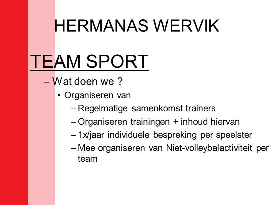 HERMANAS WERVIK TEAM SPORT –Wat doen we ? •Organiseren van –Regelmatige samenkomst trainers –Organiseren trainingen + inhoud hiervan –1x/jaar individu