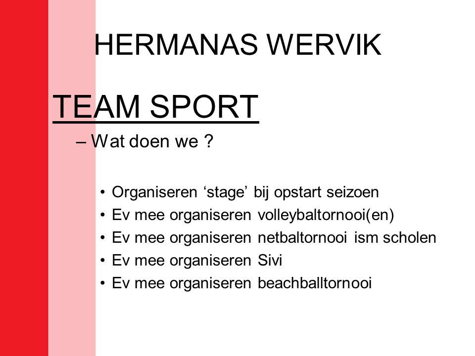 HERMANAS WERVIK TEAM SPORT –Wat doen we ? •Organiseren 'stage' bij opstart seizoen •Ev mee organiseren volleybaltornooi(en) •Ev mee organiseren netbal